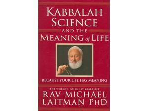 Kabbalah, Science And the Meaning of Life Laitman, Michael, Ph.D.