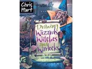 Drawing Wizards, Witches and Warlocks Academy of Fantasy Art Hart, Chris