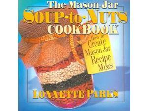 The Mason Jar Soup-To-Nuts Cookbook Parks, Lonnette