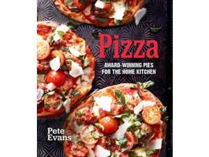 Pizza: Award-Winning Pies For The Home Kitchen