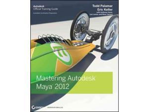 Mastering Autodesk Maya 2012 PAP/DVDR Palamar, Todd/ Keller, Eric