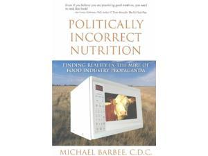 Politically Incorrect Nutrition Barbee, Michael