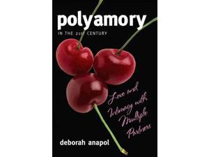 Polyamory in the Twenty-First Century Anapol, Deborah