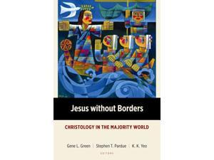Jesus Without Borders Majority World Theology Green, Gene L. (Editor)/ Pardue, Stephen T. (Editor)/ Yeo, K. K. (Editor)