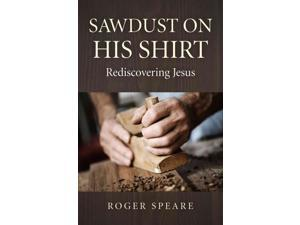 Sawdust on His Shirt Speare, Roger