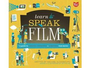 Learn to Speak Film: A Guide to Creating, Promoting, and Screening Your Movies (Learn to Speak)