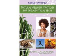 Natural Wellness Strategies for the Menstrual Years Women's Wisdom 1 Alexander, Laurel