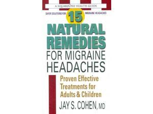 15 Natural Remedies for Migraine Headaches 1 Cohen, Jay S.