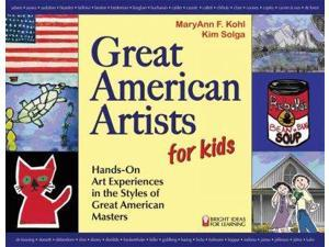 Great American Artists for Kids Bright Ideas for Learning Kohl, Maryann F./ Solga, Kim