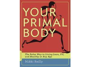 Your Primal Body 1 Reilly, Mikki/ De Vany, Arthur (Foreward By)