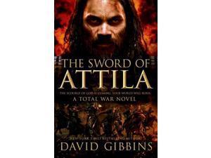 The Sword of Attila Total War Rome Gibbins, David