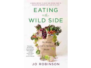Eating on the Wild Side 1 Robinson, Jo/ Styner, Andie (Illustrator)