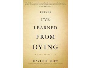 Things I've Learned from Dying 1 Dow, David R.