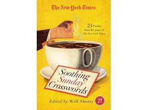 The New York Times Soothing Sunday Crosswords: 75 Puzzles from the Pages of the New York Times