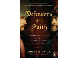 Defenders of the Faith: Christianity and Islam Battle for the Soul of Europe, 1520-1536