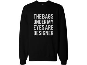 Funny Sweatshirt Unisex Black Sweater - The Bags Under My Eyes Are Designer