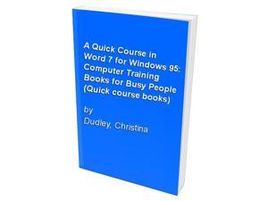 A Quick Course in Word 7 for Windows 95: Computer Training Books for Busy People (Quick course books)