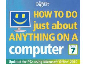 How to Do Just About Anything on a Computer: Windows 7/Office 2010: Hundreds of Ways to Get More Out of Your PC (Readers Digest)