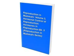 Reproduction in Mammals: Volume 3, Hormonal Control of Reproduction: Hormones in Reproduction Bk. 3 (Reproduction in Mammals Series)
