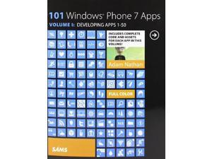 101 Windows Phone 7 Apps, Volume I: Volume 1: Developing Apps 1-50