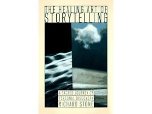 The Healing Art of Storytelling: Using the Power of Story to Enrich Your Life