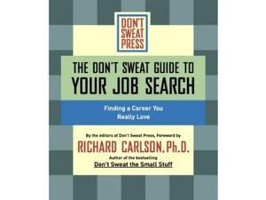 The Don't Sweat Guide To Your Job Search: Finding a Career You Really Love (Don't Sweat Guides)
