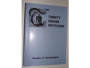 Trinity House Petitions: A Calendar of the Records of the Corporation of Trinity House, London, in the Library of the Society of Genealogists