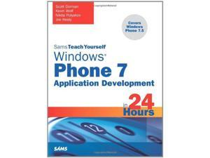 Sams Teach Yourself Windows Phone 7 Application Development in 24 Hours (Sams Teach Yourself...in 24 Hours)