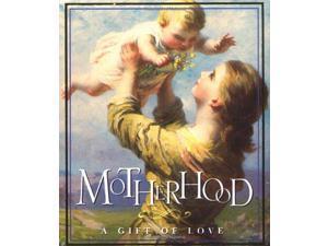 Motherhood: A Gift of Love (Miniature Editions)