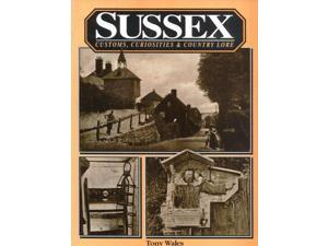 Sussex Customs, Curiosities and Country Lore