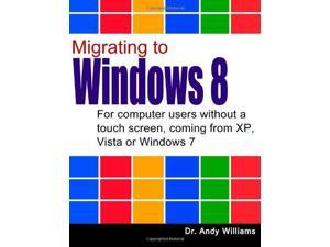 Migrating to Windows 8: For computer users without a touch screen, coming from XP, Vista or Windows 7