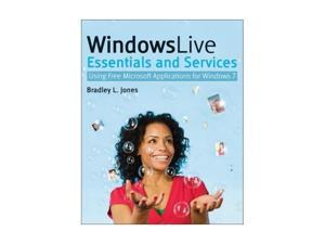 Windows Live Essentials and Services: Using Free Microsoft Applications for Windows 7